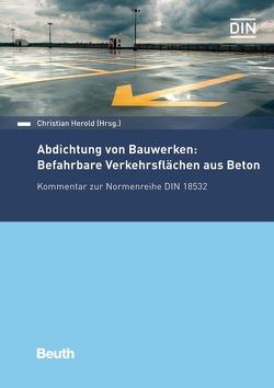 Abdichtung von Bauwerken: Befahrbare Verkehrsflächen aus Beton von Herold,  Christian