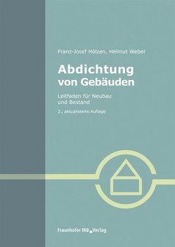 Abdichtung von Gebäuden. von Hölzen,  Franz-Josef, Weber,  Helmut