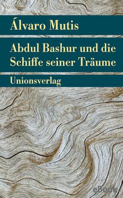 Abdul Bashur und die Schiffe seiner Träume von Mutis,  Álvaro, Schwaar,  Peter