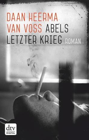 Abels letzter Krieg von Heerma van Voss,  Daan, Seferens,  Gregor