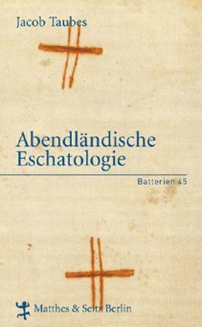 Abendländische Eschatologie von Taubes,  Jacob