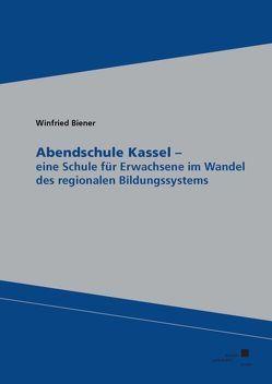 Abendschule Kassel – eine Schule für Erwachsene im Wandel des regionalen Bildungssystems von Biener,  Winfried