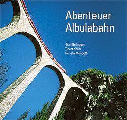 Abenteuer Albulabahn von Brüngger,  Gian, Keller,  Tibert, Mengotti,  Renato