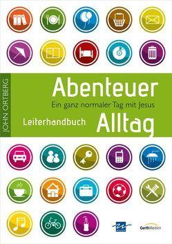 Abenteuer Alltag – Leiterhandbuch von Ortberg,  John