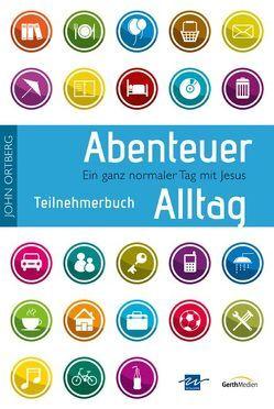 Abenteuer Alltag – Teilnehmerbuch mit Andachten von Ahlbrecht,  Jörg, Ortberg,  John