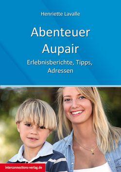 Abenteuer Au-Pair – Europa, USA, Kanada, Australien, Neuseeland, Südafrika, Lateinamerika von Lavalle,  Henriette
