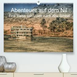 Abenteuer auf dem Nil. Eine Reise von Luxor nach Abu Simbel (Premium, hochwertiger DIN A2 Wandkalender 2021, Kunstdruck in Hochglanz) von Wenske,  Steffen