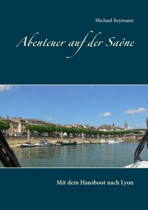 Abenteuer auf der Saône von Reymann,  Michael