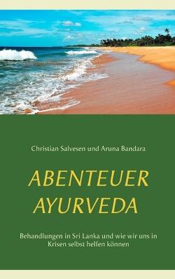 ABENTEUER AYURVEDA von Bandara,  Aruna, Salvesen,  Christian
