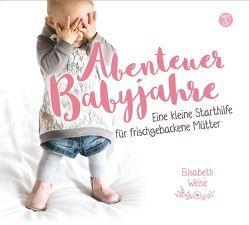Abenteuer Babyjahre (Hörbuch [MP3]) von Weise,  Elisabeth