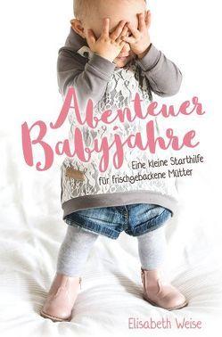 Abenteuer Babyjahre von Weise,  Elisabeth