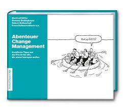 Abenteuer Change Management: Handfeste Tipps aus der Praxis für alle, die etwas bewegen wollen von Dietmar,  Bodingbauer, Franz,  Schwarenthorer, Hubert,  Dolleschall, Manfred,  Höfler