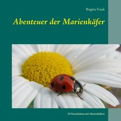 Abenteuer der Marienkäfer von Frank,  Brigitte