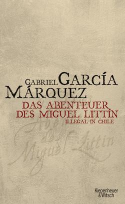 Abenteuer des Miguel Littin von García Márquez,  Gabriel