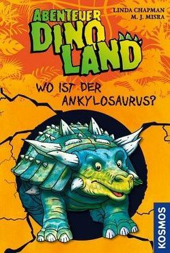 Abenteuer Dinoland, 3, Wo ist der Ankylosaurus? von Chapman,  Linda, Misra,  Michelle