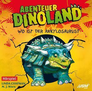 Abenteuer Dinoland (Folge 3): Wo ist der Ankylosaurus? von Chapman,  Linda, Misra,  Michelle