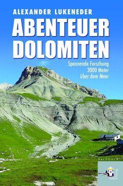 Abenteuer Dolomiten von Lukeneder,  Alexander