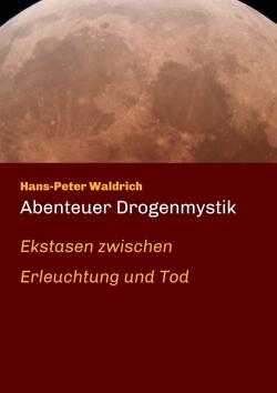 Abenteuer Drogenmystik von Waldrich,  Hans-Peter