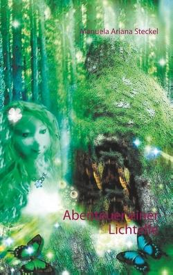 Abenteuer einer Lichtelfe von Steckel,  Manuela Ariana