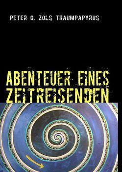 Abenteuer eines Zeitreisenden von Zöls,  Peter G.