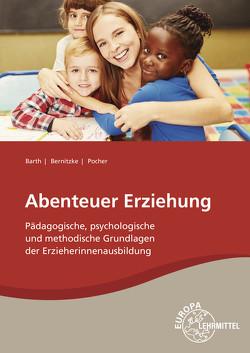Abenteuer Erziehung von Barth,  Hans-Dietrich, Bernitzke,  Fred, Pocher,  Christian