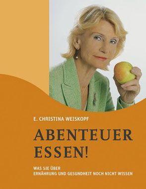 Abenteuer Essen! von Weiskopf,  E Christina