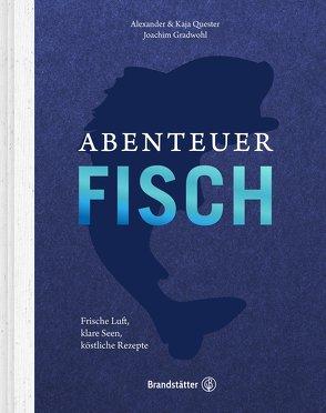 Abenteuer Fisch von Gradwohl,  Joachim, Quester,  Alexander und Kaja