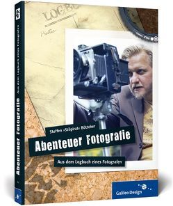 Abenteuer Fotografie. Aus dem Logbuch eines Fotografen von Böttcher,  Steffen »Stilpirat«