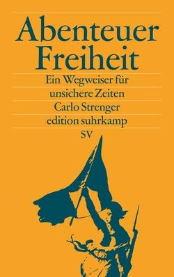 Abenteuer Freiheit von Strenger,  Carlo