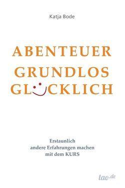 ABENTEUER GRUNDLOS GLÜCKLICH von Bode,  Katja