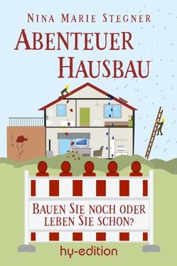 Abenteuer Hausbau von Stegner,  Nina Marie