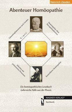 Abenteuer Homöopathie von Zeeden,  Heinrich