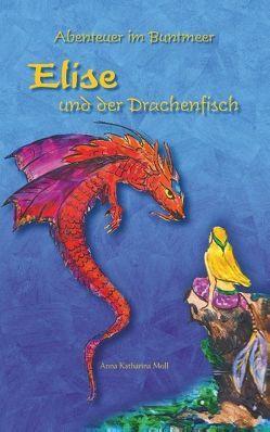 Abenteuer im Buntmeer – Elise und der Drachenfisch von Moll,  Anna Katharina