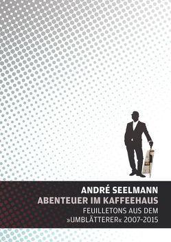 Abenteuer im Kaffeehaus von Fischer,  Frank, Seelmann,  André, Vogel,  Andreas, Wälzholz,  Joseph, Woodard,  David