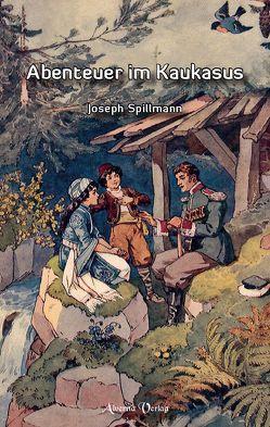 Abenteuer im Kaukasus von Spillmann,  Joseph