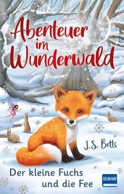 Abenteuer im Wunderwald – Der kleine Fuchs und die Fee von Betts,  J. S., Fearns,  Georgie, Mutz,  Nadine
