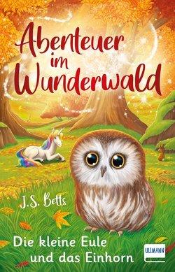 Abenteuer im Wunderwald – Die kleine Eule und das Einhorn von Betts,  J. S., Fearns,  Georgie, Mutz,  Nadine