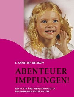 Abenteuer Impfungen! von Weiskopf,  E Christina