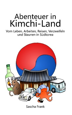 Abenteuer in Kimchi-Land von Frank,  Sascha