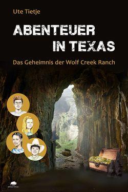 Abenteuer in Texas – Das Geheimnis der Wolf Creek Ranch von Tietje,  Ute