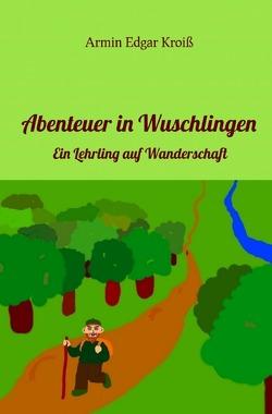Abenteuer in Wuschlingen von Kroiß,  Armin Edgar