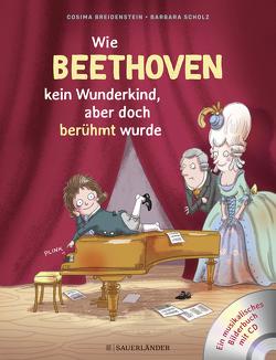 Abenteuer Klassik Wie Beethoven kein Wunderkind, aber doch berühmt wurde von Breidenstein,  Cosima, Scholz,  Barbara