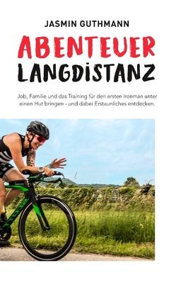 Abenteuer Langdistanz von Guthmann,  Jasmin