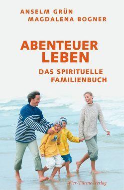 Abenteuer Leben von Bogner,  Magdalena, Grün,  Anselm
