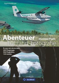 Abenteuer Luftfahrt-Fotografie von Plath,  Dietmar