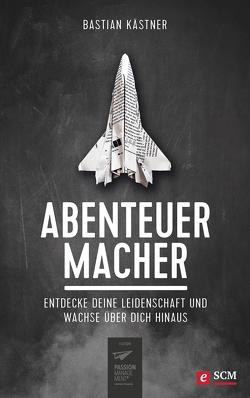 Abenteuer Macher von Kästner,  Bastian