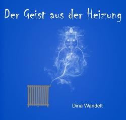 Abenteuer mit dem Geist aus der Heizung / Der Geist aus der Heizung von Wandelt,  Dina