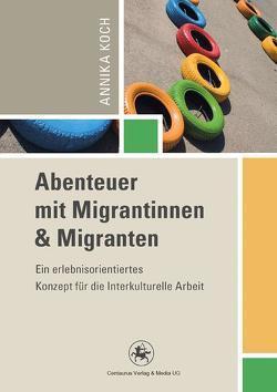 Abenteuer mit Migrantinnen und Migranten von Koch,  Annika