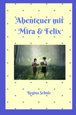 Abenteuer mit Mira und Felix von Schulz,  Regina