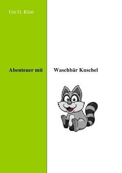 Abenteuer mit Waschbär Kuschel von Klatt,  Ute